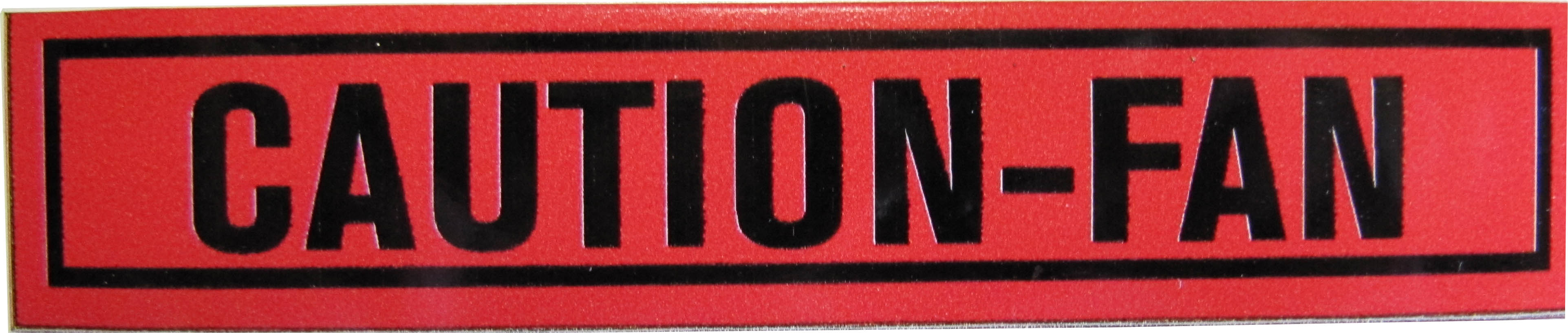 """""""CAUTION FAN"""" Sticker for Fan Shroud"""